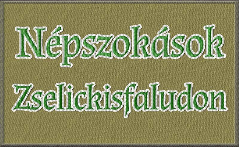 Népszokások Zselickisfalud